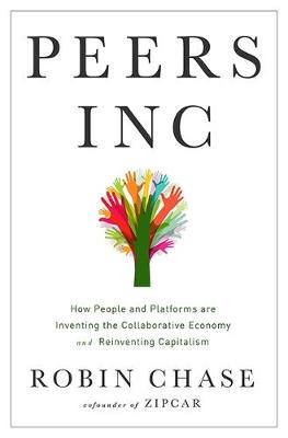 Peers Inc.: How People and Platforms Are Inventing the Collaborative Economy and Reinventing Capitalism (Hardback)