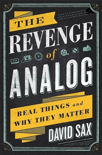 The Revenge of Analog: Real Things and Why They Matter (Hardback)