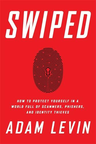 Swiped: How to Protect Yourself in a World Full of Scammers, Phishers, and Identity Thieves (Hardback)