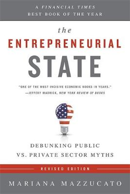 The Entrepreneurial State (Revised Edition): Debunking Public vs. Private Sector Myths (Paperback)