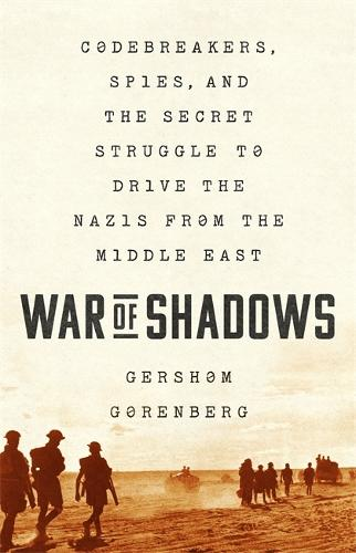 War of Shadows: Codebreakers, Spies, and the Secret Struggle to Drive the Nazis from the Middle East (Hardback)