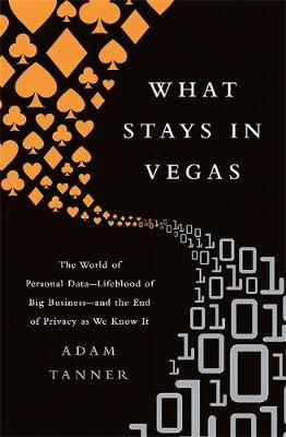 What Stays in Vegas: The World of Personal Data, Lifeblood of Big Business and the End of Privacy as We Know It (Paperback)