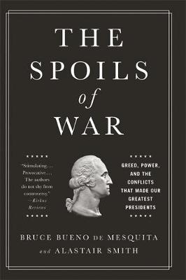 The Spoils of War: Greed, Power, and the Conflicts That Made Our Greatest Presidents (Hardback)