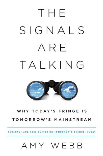 The Signals Are Talking: Why Today's Fringe Is Tomorrow's Mainstream (Hardback)