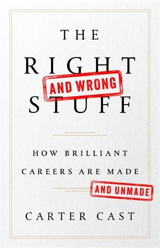 The Right and Wrong Stuff: How Brilliant Careers Are Made and Unmade (Hardback)