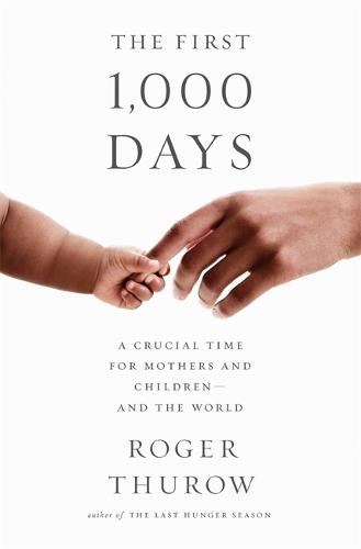 The First 1,000 Days: A Crucial Time for Mothers and Children--And the World (Paperback)
