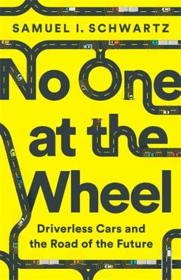 No One at the Wheel: Driverless Cars and the Road of the Future (Hardback)