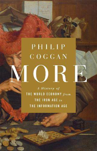 More: A History of the World Economy from the Iron Age to the Information Age (Hardback)