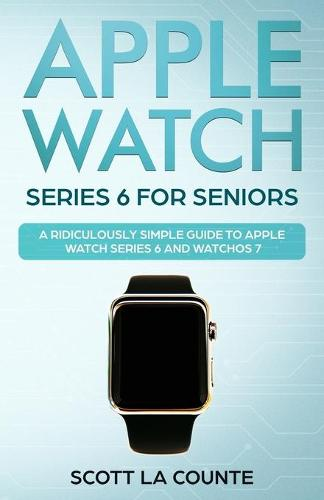 Apple Watch Series 6 For Seniors: A Ridiculously Simple Guide To Apple Watch Series 6 and WatchOS 7 (Paperback)