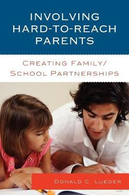 Involving Hard-to-Reach Parents: Creating Family/School Partnerships (Paperback)