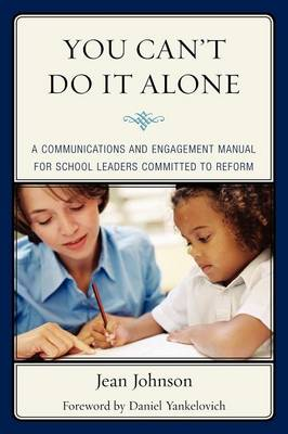 You Can't Do It Alone: A Communications and Engagement Manual for School Leaders Committed to Reform (Paperback)