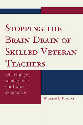 Stopping the Brain Drain of Skilled Veteran Teachers: Retaining and Valuing their Hard-Won Experience (Paperback)