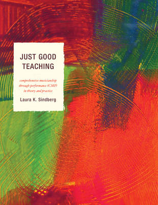 Just Good Teaching: Comprehensive Musicianship through Performance in Theory and Practice (Paperback)
