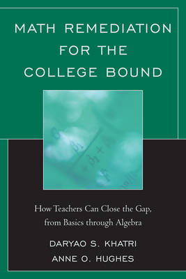 Math Remediation for the College Bound: How Teachers Can Close the Gap, from the Basics through Algebra (Paperback)