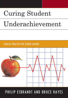 Curing Student Underachievement: Clinical Practice for School Leaders (Paperback)