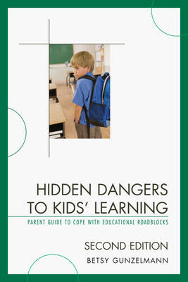 Hidden Dangers to Kids' Learning: A Parent Guide to Cope with Educational Roadblocks (Hardback)