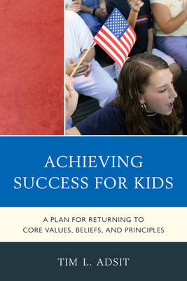 Achieving Success for Kids: A Plan for Returning to Core Values, Beliefs, and Principles (Paperback)