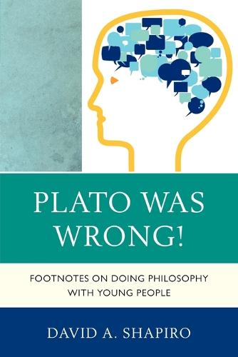Plato Was Wrong!: Footnotes on Doing Philosophy with Young People (Paperback)
