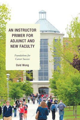 An Instructor Primer for Adjunct and New Faculty: Foundations for Career Success (Paperback)