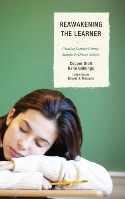 Re-Awakening the Learner: Creating Learner-Centric, Standards-Driven Schools (Hardback)