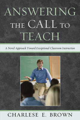 Answering the Call to Teach: A Novel Approach to Exceptional Classroom Instruction (Paperback)
