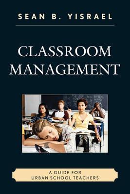 Classroom Management: A Guide for Urban School Teachers (Hardback)