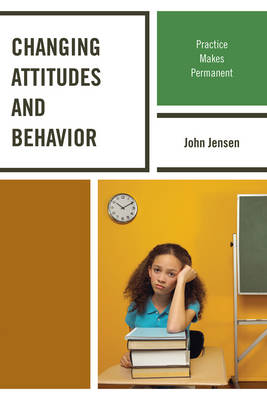 Changing Attitudes and Behavior: Practice Makes Permanent (Paperback)