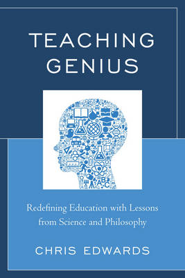 Teaching Genius: Redefining Education with Lessons from Science and Philosophy (Paperback)