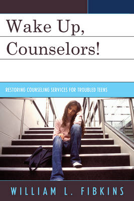 Wake Up Counselors!: Restoring Counseling Services for Troubled Teens (Hardback)
