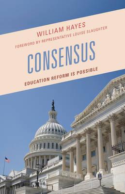 Consensus: Education Reform Is Possible (Hardback)