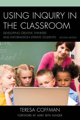 Using Inquiry in the Classroom: Developing Creative Thinkers and Information Literate Students (Paperback)