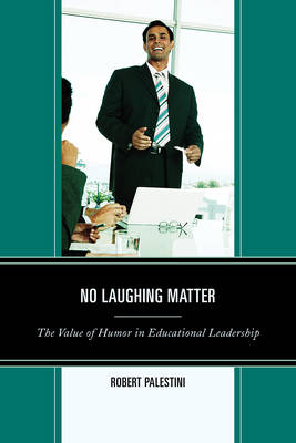 No Laughing Matter: The Value of Humor in Educational Leadership (Paperback)