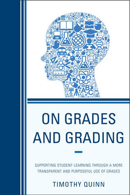 On Grades and Grading: Supporting Student Learning through a More Transparent and Purposeful Use of Grades (Hardback)