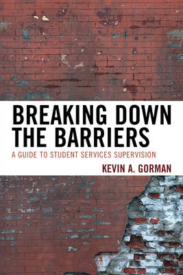 Breaking Down the Barriers: A Guide to Student Services Supervision (Hardback)