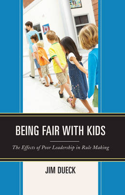 Being Fair with Kids: The Effects of Poor Leadership in Rule Making (Hardback)