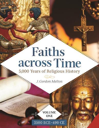 Faiths across Time [4 volumes]: 5,000 Years of Religious History (Hardback)