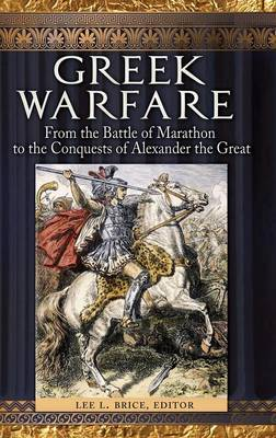 Greek Warfare: From the Battle of Marathon to the Conquests of Alexander the Great (Hardback)