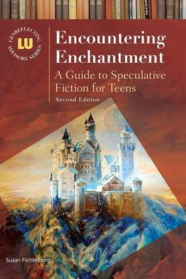 Encountering Enchantment: A Guide to Speculative Fiction for Teens, 2nd Edition - Genreflecting Advisory Series (Hardback)