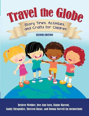 Travel the Globe: Story Times, Activities, and Crafts for Children, 2nd Edition (Paperback)