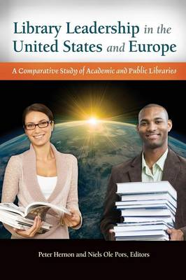 Library Leadership in the United States and Europe: A Comparative Study of Academic and Public Libraries (Paperback)