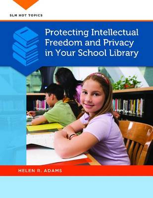 Protecting Intellectual Freedom and Privacy in Your School Library (Paperback)