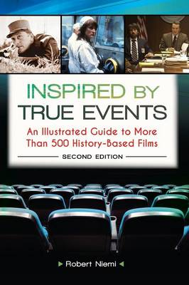 Inspired by True Events: An Illustrated Guide to More Than 500 History-Based Films, 2nd Edition (Hardback)