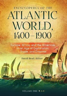 Encyclopedia of the Atlantic World, 1400-1900 [2 volumes]: Europe, Africa, and the Americas in an Age of Exploration, Trade, and Empires (Hardback)