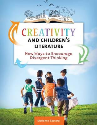 Creativity and Children's Literature: New Ways to Encourage Divergent Thinking (Paperback)