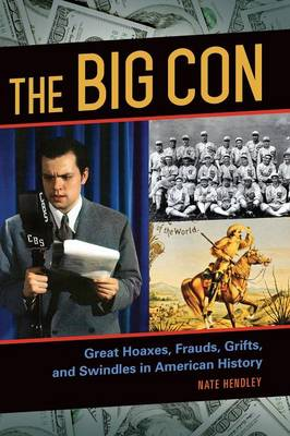The Big Con: Great Hoaxes, Frauds, Grifts, and Swindles in American History (Hardback)