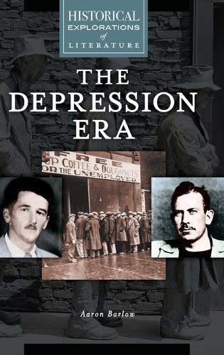 Depression Era, The: A Historical Exploration of Literature - Historical Explorations of Literature (Hardback)