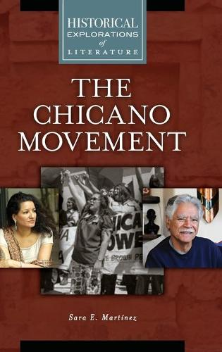 The Chicano Movement: A Historical Exploration of Literature - Historical Explorations of Literature (Hardback)