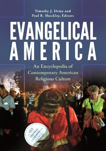 Evangelical America: An Encyclopedia of Contemporary American Religious Culture (Hardback)