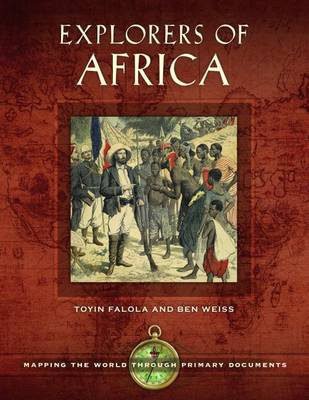 Explorers of Africa: Mapping the World through Primary Documents - Mapping the World through Primary Documents (Hardback)