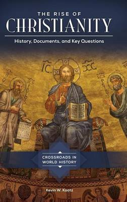 The Rise of Christianity: History, Documents, and Key Questions - Crossroads in World History (Hardback)
